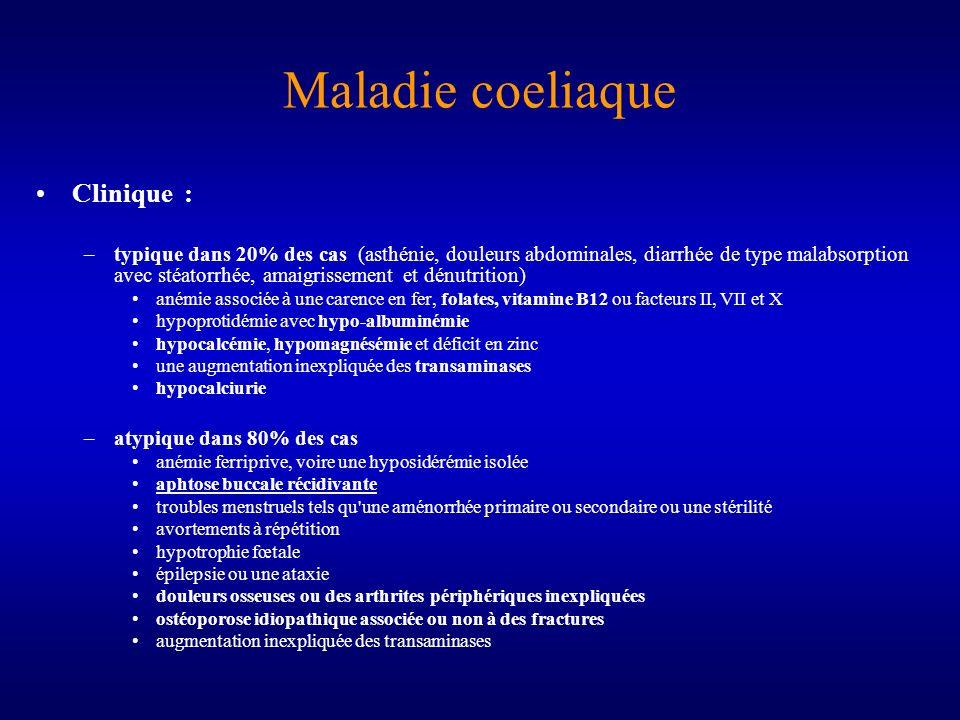 Maladie coeliaque Clinique : –typique dans 20% des cas (asthénie, douleurs abdominales, diarrhée de type malabsorption avec stéatorrhée, amaigrissemen