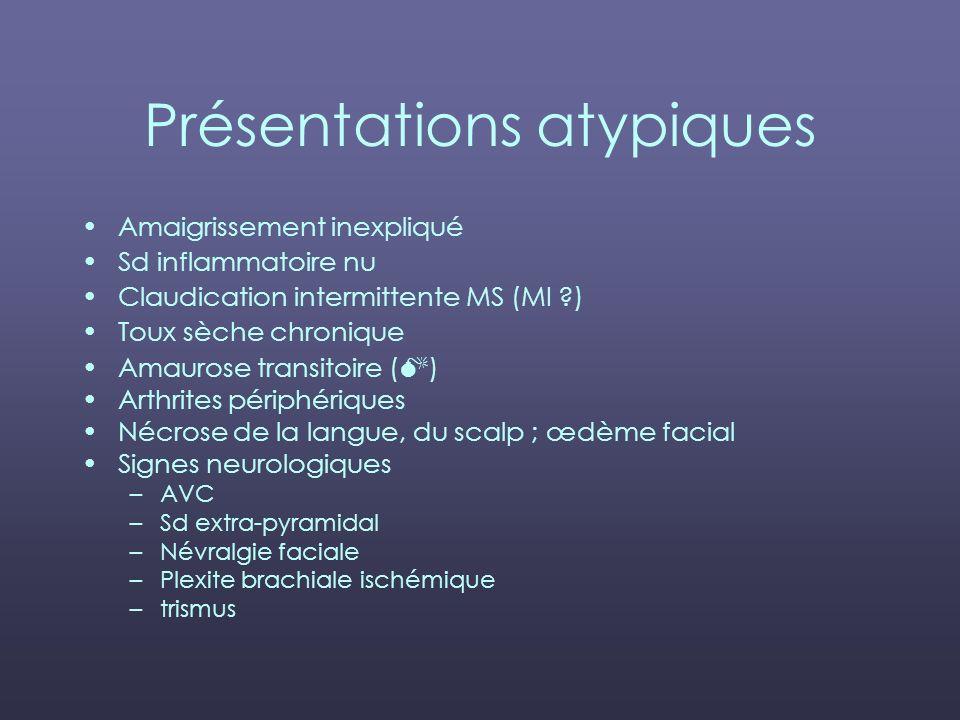 Présentations atypiques Amaigrissement inexpliqué Sd inflammatoire nu Claudication intermittente MS (MI ?) Toux sèche chronique Amaurose transitoire (