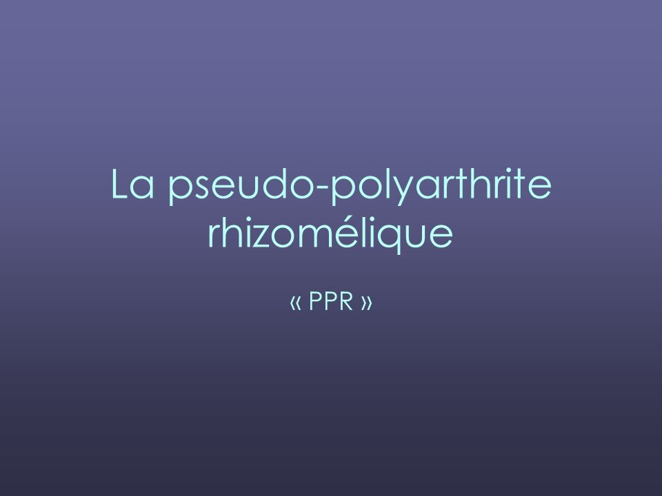 La pseudo-polyarthrite rhizomélique « PPR »