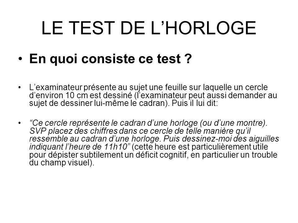 LE TEST DE LHORLOGE En quoi consiste ce test ? Lexaminateur présente au sujet une feuille sur laquelle un cercle denviron 10 cm est dessiné (lexaminat