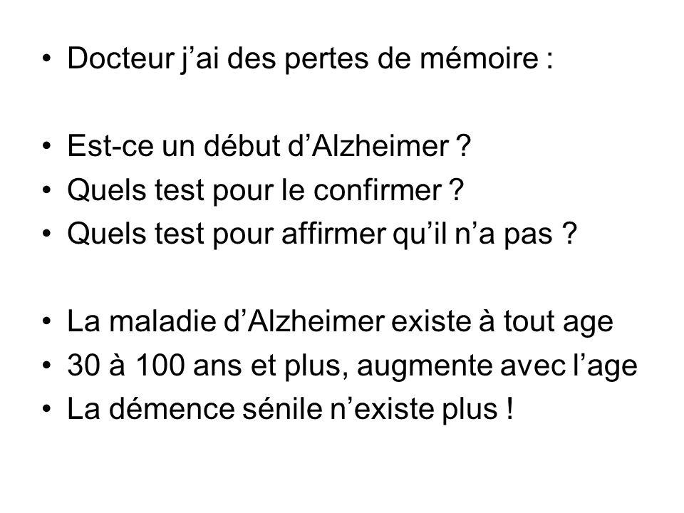 Docteur jai des pertes de mémoire : Est-ce un début dAlzheimer ? Quels test pour le confirmer ? Quels test pour affirmer quil na pas ? La maladie dAlz