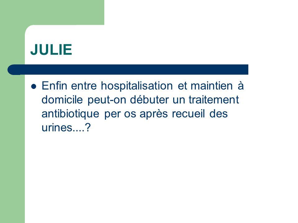 JULIE Enfin entre hospitalisation et maintien à domicile peut-on débuter un traitement antibiotique per os après recueil des urines....?