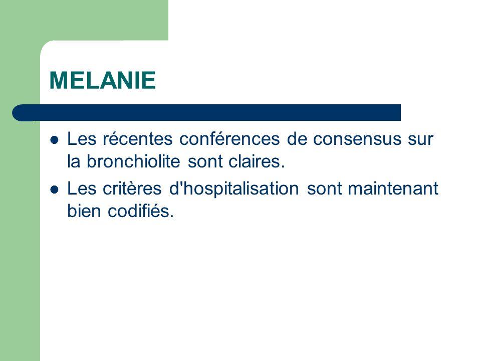 MELANIE Les récentes conférences de consensus sur la bronchiolite sont claires. Les critères d'hospitalisation sont maintenant bien codifiés.