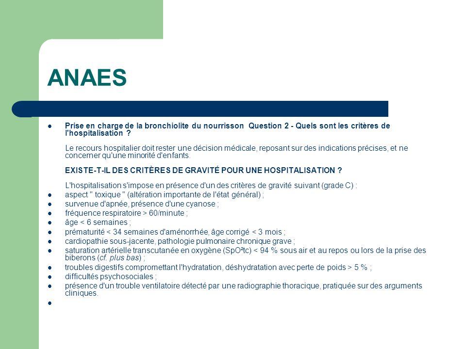 ANAES Prise en charge de la bronchiolite du nourrisson Question 2 - Quels sont les critères de l'hospitalisation ? Le recours hospitalier doit rester