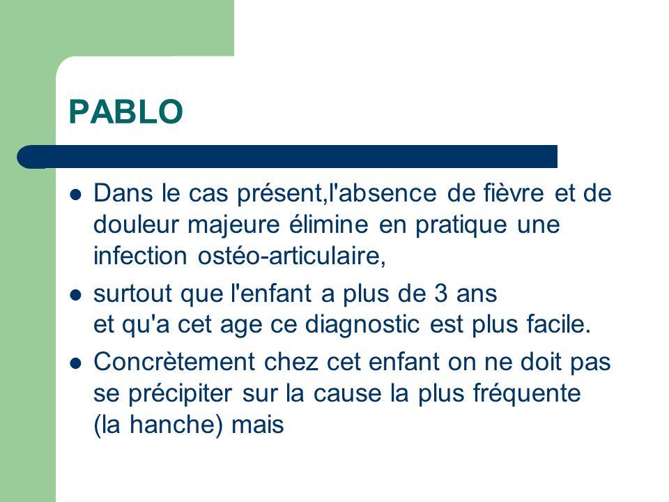 PABLO Dans le cas présent,l'absence de fièvre et de douleur majeure élimine en pratique une infection ostéo-articulaire, surtout que l'enfant a plus d