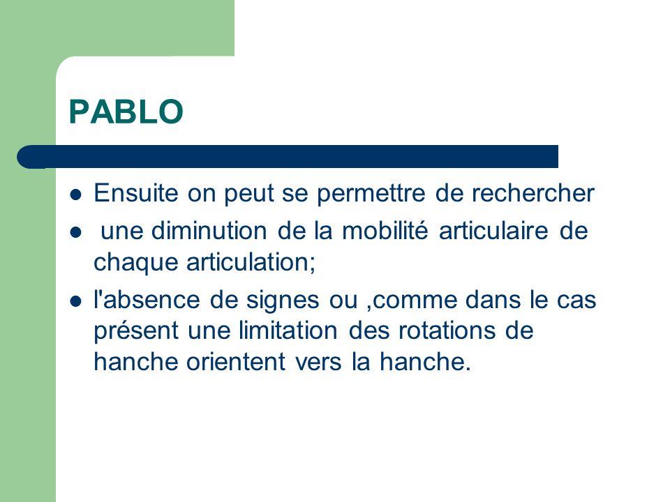 PABLO Ensuite on peut se permettre de rechercher une diminution de la mobilité articulaire de chaque articulation; l'absence de signes ou,comme dans l