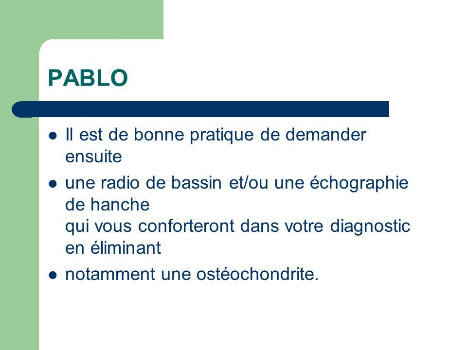 PABLO Il est de bonne pratique de demander ensuite une radio de bassin et/ou une échographie de hanche qui vous conforteront dans votre diagnostic en