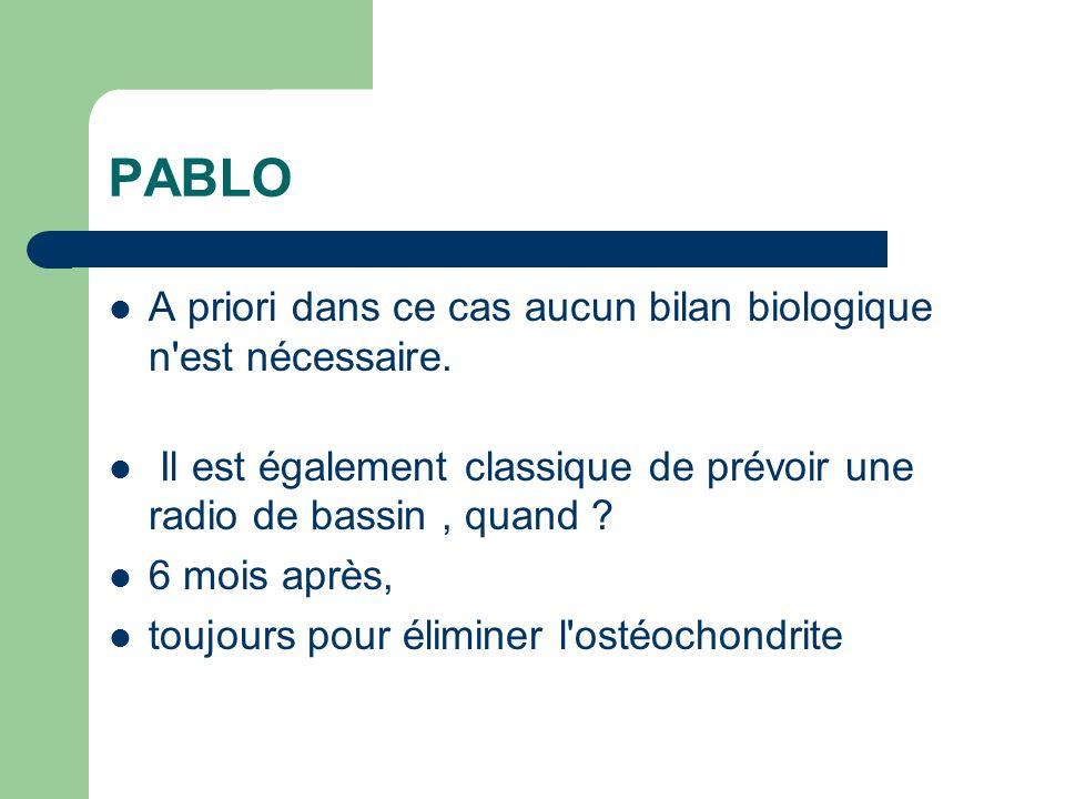 PABLO A priori dans ce cas aucun bilan biologique n'est nécessaire. Il est également classique de prévoir une radio de bassin, quand ? 6 mois après, t