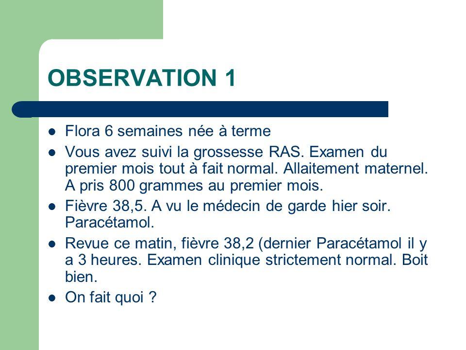 OBSERVATION 1 Flora 6 semaines née à terme Vous avez suivi la grossesse RAS. Examen du premier mois tout à fait normal. Allaitement maternel. A pris 8