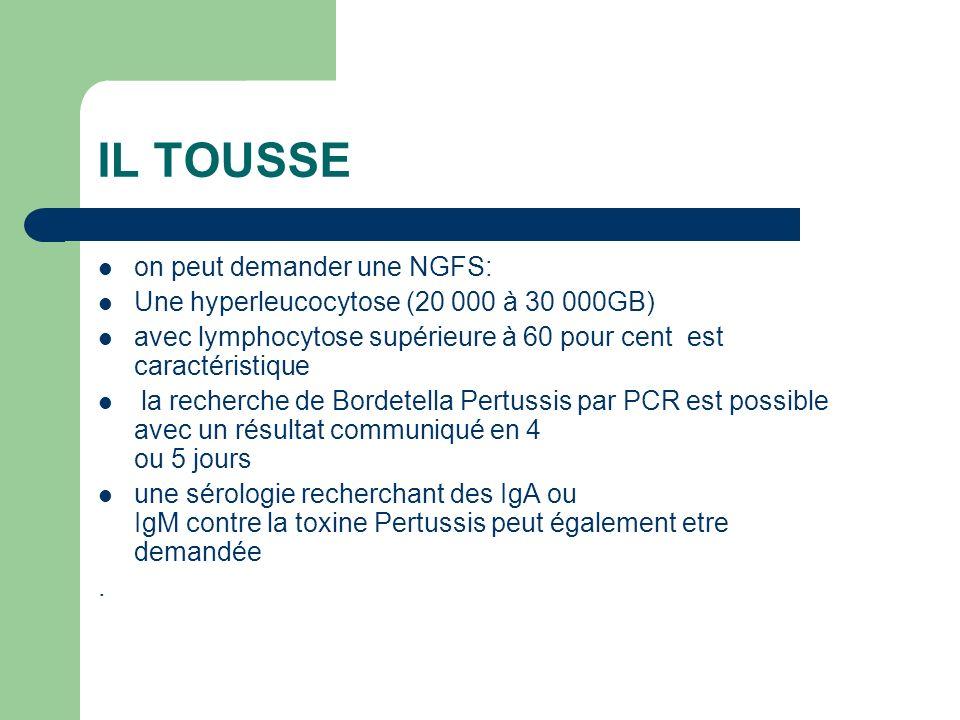 IL TOUSSE on peut demander une NGFS: Une hyperleucocytose (20 000 à 30 000GB) avec lymphocytose supérieure à 60 pour cent est caractéristique la reche