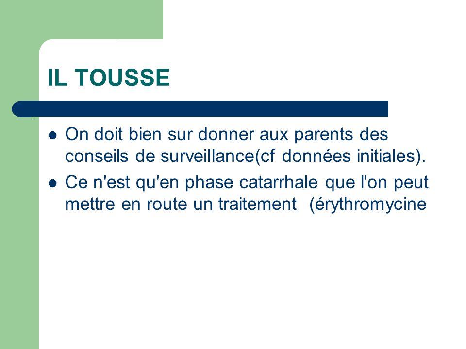 IL TOUSSE On doit bien sur donner aux parents des conseils de surveillance(cf données initiales). Ce n'est qu'en phase catarrhale que l'on peut mettre