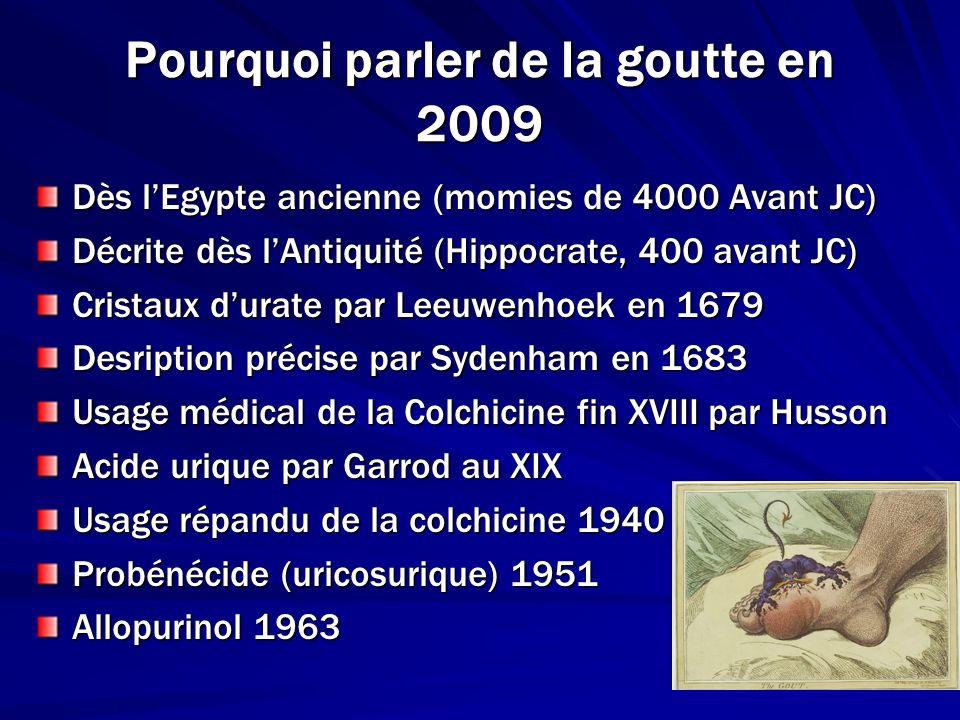 Pourquoi parler de la goutte en 2009 Dès lEgypte ancienne (momies de 4000 Avant JC) Décrite dès lAntiquité (Hippocrate, 400 avant JC) Cristaux durate