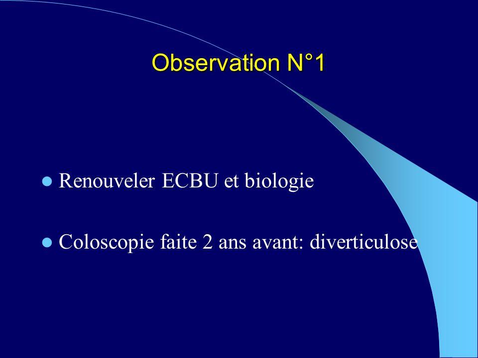 Observation N°1 Renouveler ECBU et biologie Coloscopie faite 2 ans avant: diverticulose
