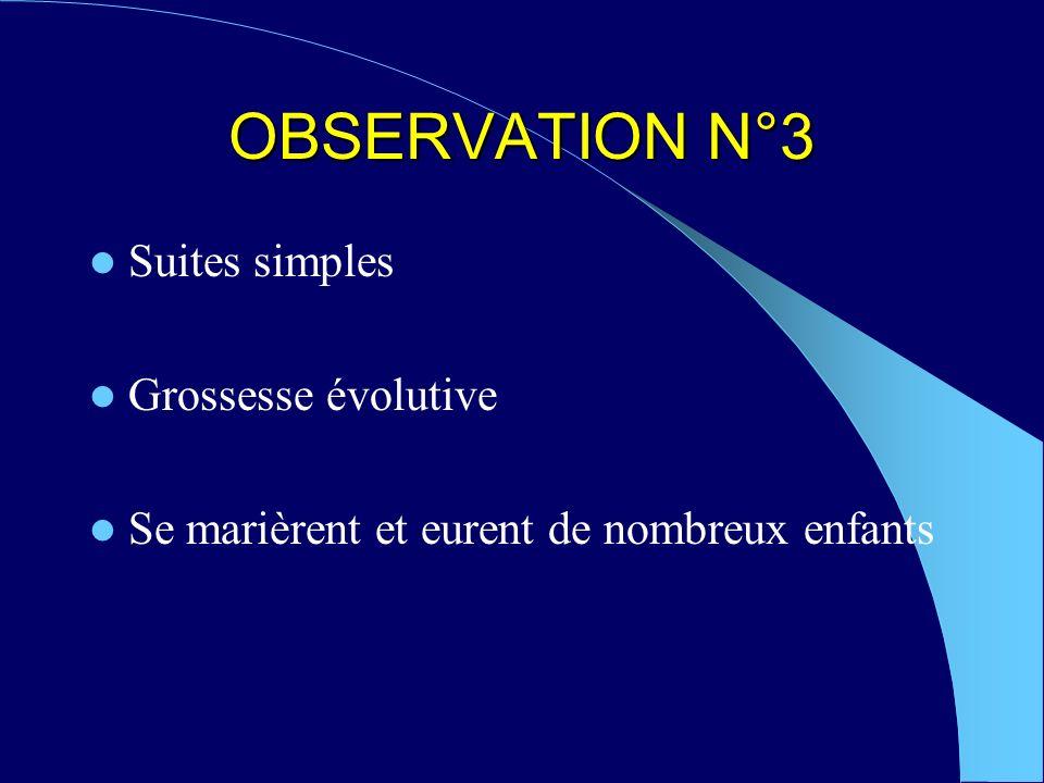 OBSERVATION N°3 Suites simples Grossesse évolutive Se marièrent et eurent de nombreux enfants