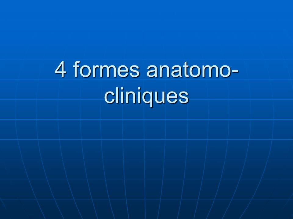 4 formes anatomo- cliniques