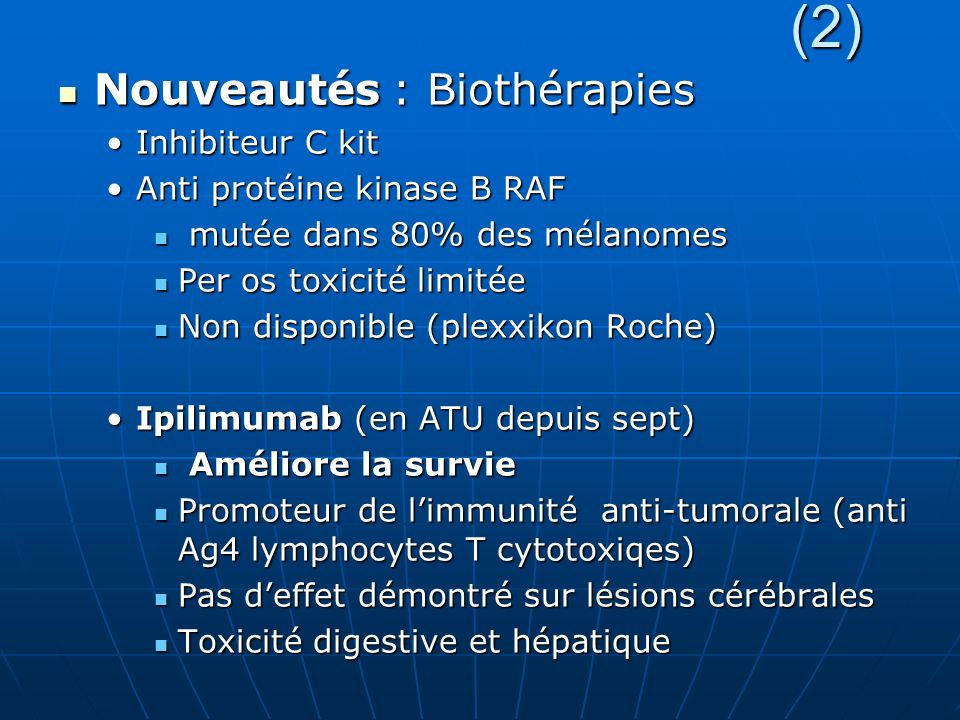 (2) (2) Nouveautés : Biothérapies Nouveautés : Biothérapies Inhibiteur C kitInhibiteur C kit Anti protéine kinase B RAFAnti protéine kinase B RAF muté