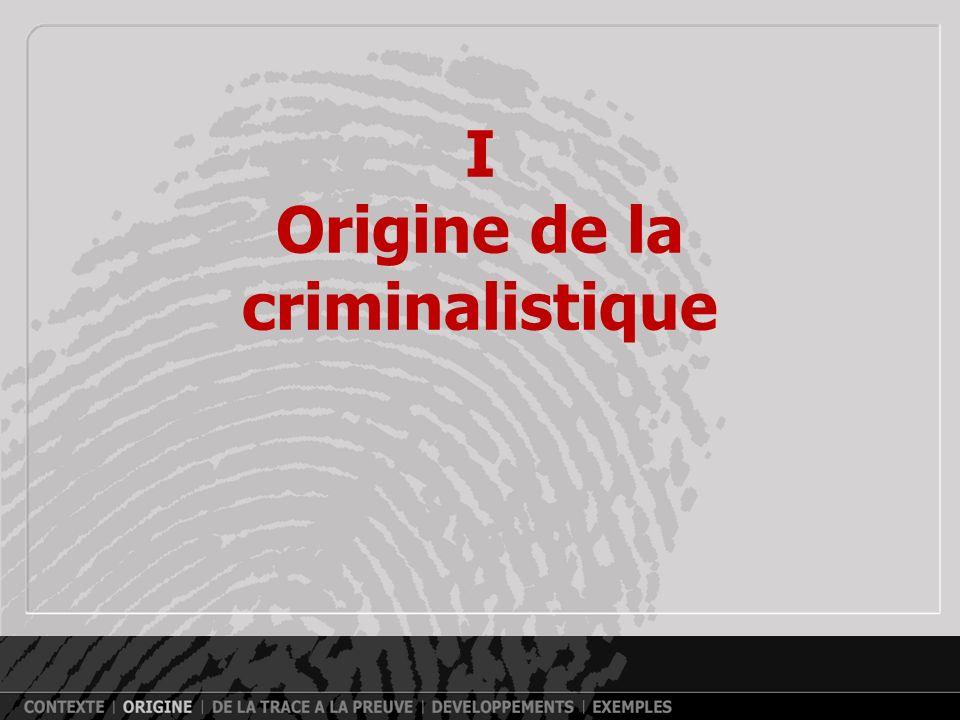 I Origine de la criminalistique