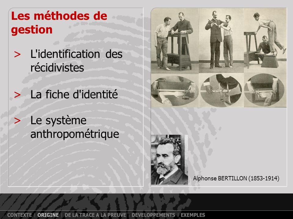 Les méthodes de gestion >L identification des récidivistes >La fiche d identité >Le système anthropométrique Alphonse BERTILLON (1853-1914)