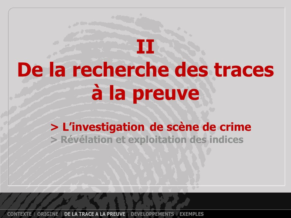 II De la recherche des traces à la preuve > Linvestigation de scène de crime > Révélation et exploitation des indices