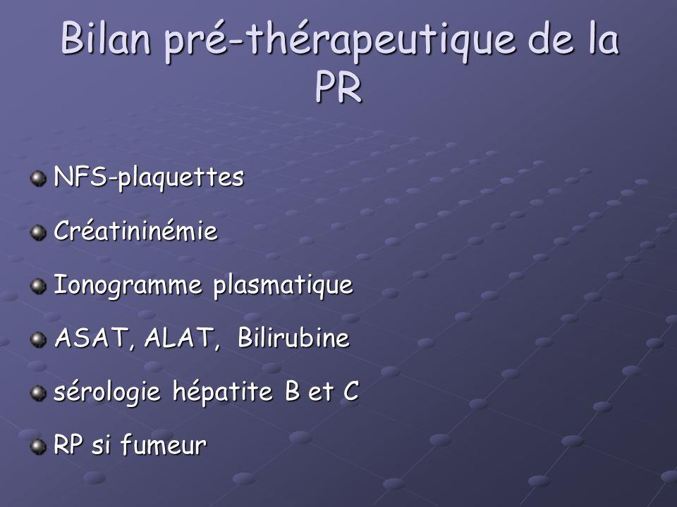 Bilan pré-thérapeutique de la PR NFS-plaquettesCréatininémie Ionogramme plasmatique ASAT, ALAT, Bilirubine sérologie hépatite B et C RP si fumeur
