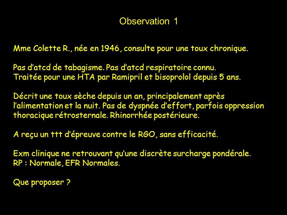 Observation 1 Mme Colette R., née en 1946, consulte pour une toux chronique. Pas datcd de tabagisme. Pas datcd respiratoire connu. Traitée pour une HT