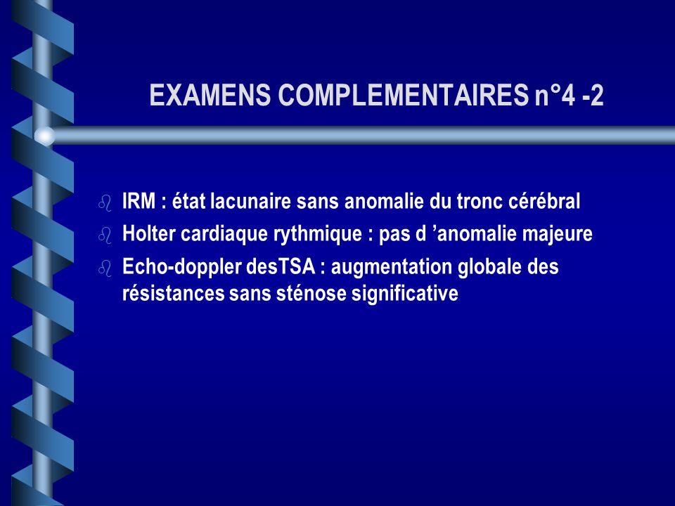 ELEMENTS COMPLEMENTAIRES n°4 -1 b b Paires crâniennes normales b b Hémiparésie gauche b b Syndrome pyramidal gauche b b RCP en extension à gauche b b