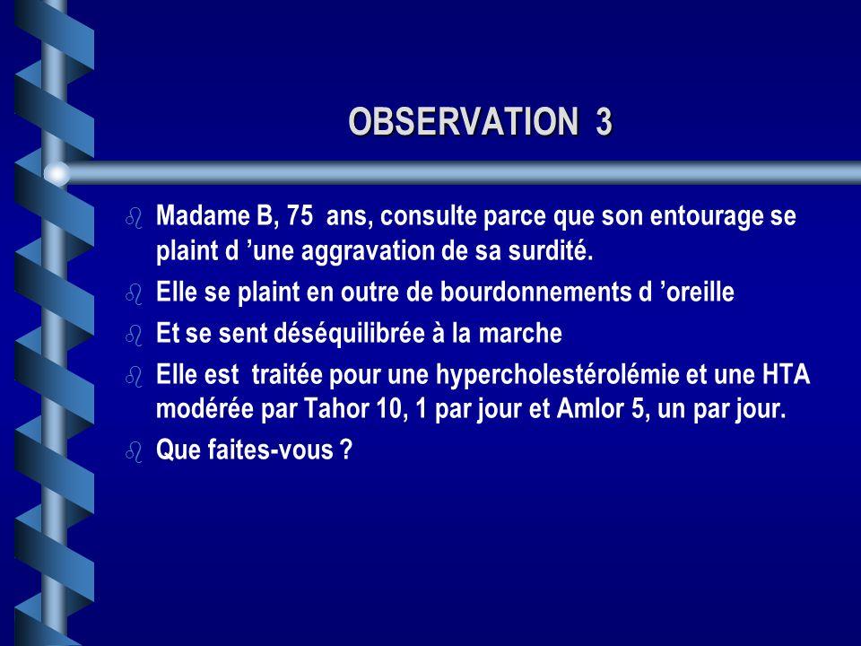 OBSERVATION 3 b b Madame B, 75 ans, consulte parce que son entourage se plaint d une aggravation de sa surdité.