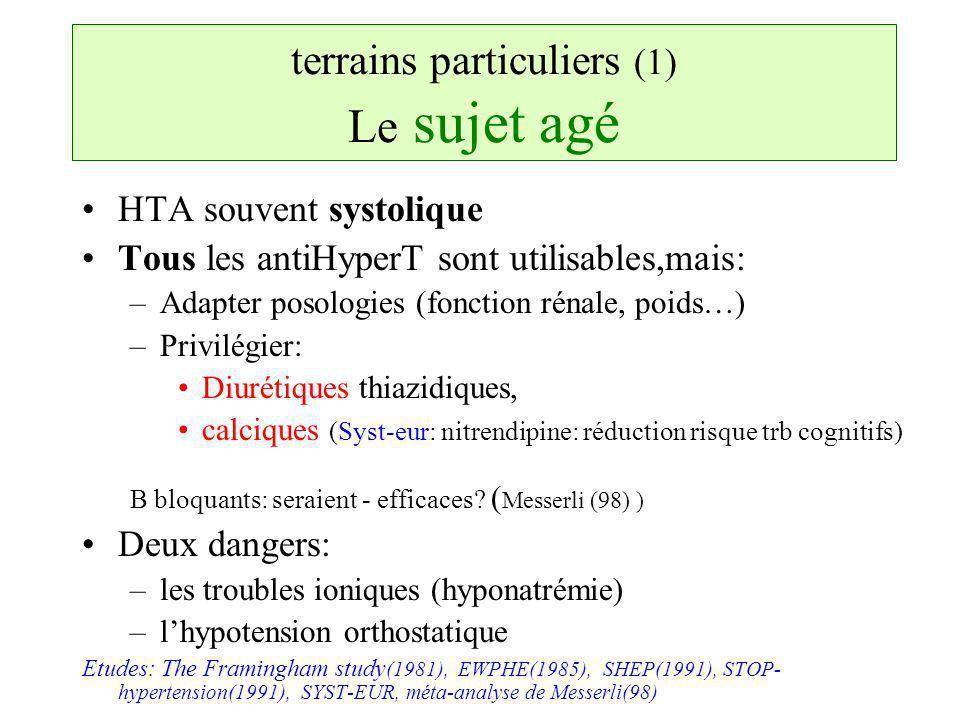 terrains particuliers (1) Le sujet agé HTA souvent systolique Tous les antiHyperT sont utilisables,mais: –Adapter posologies (fonction rénale, poids…)