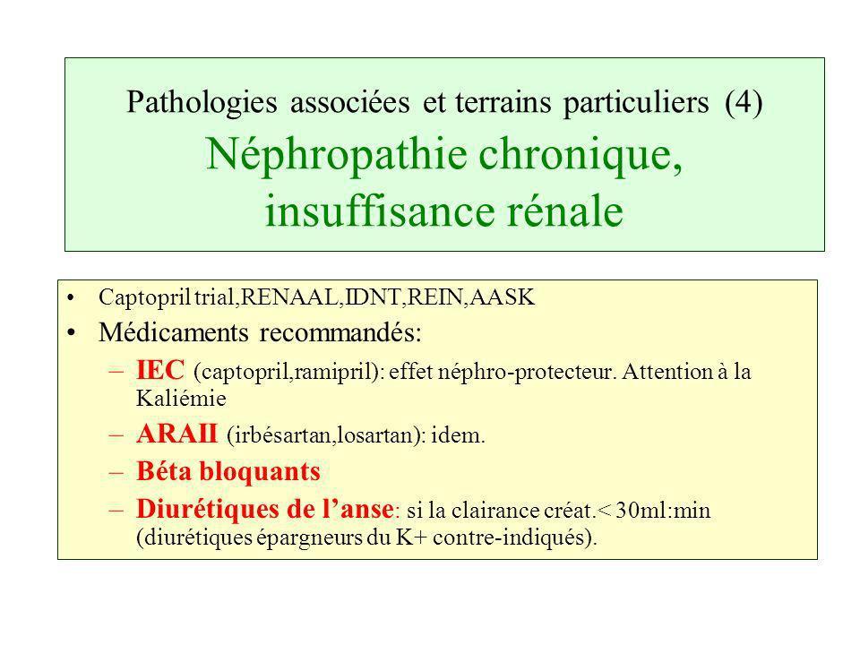 Pathologies associées et terrains particuliers (4) Néphropathie chronique, insuffisance rénale Captopril trial,RENAAL,IDNT,REIN,AASK Médicaments recom
