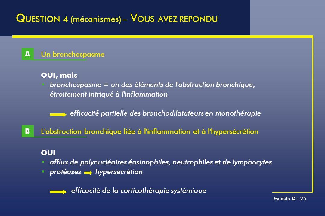 Module D - 25 Un bronchospasme A Q UESTION 4 (mécanismes) – V OUS AVEZ REPONDU OUI, mais bronchospasme = un des éléments de l'obstruction bronchique,