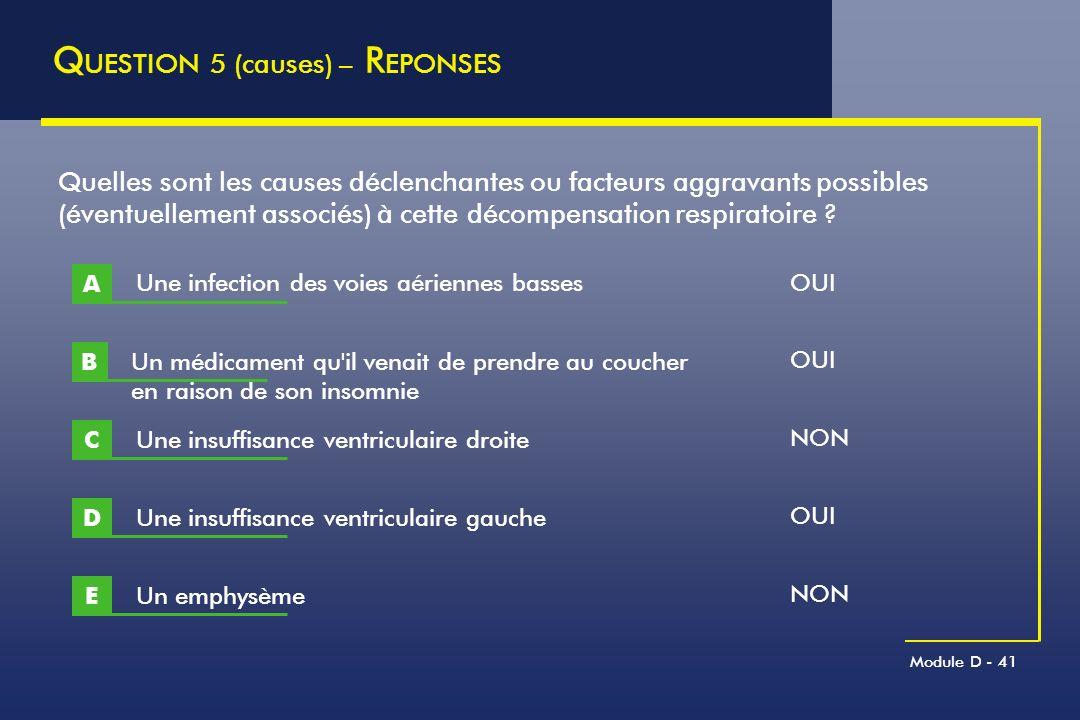 Module D - 41 Q UESTION 5 (causes) – R EPONSES Un médicament qu'il venait de prendre au coucher en raison de son insomnie B Quelles sont les causes dé