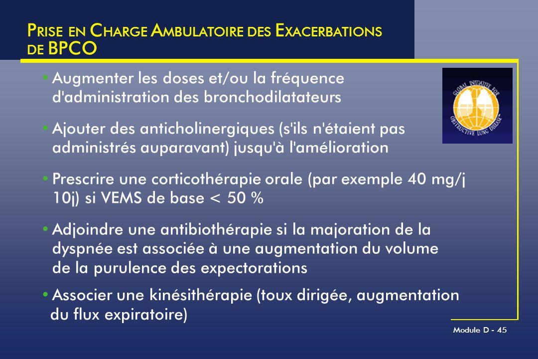 P RISE EN C HARGE A MBULATOIRE DES E XACERBATIONS DE BPCO Module D - 45 Augmenter les doses et/ou la fréquence d'administration des bronchodilatateurs