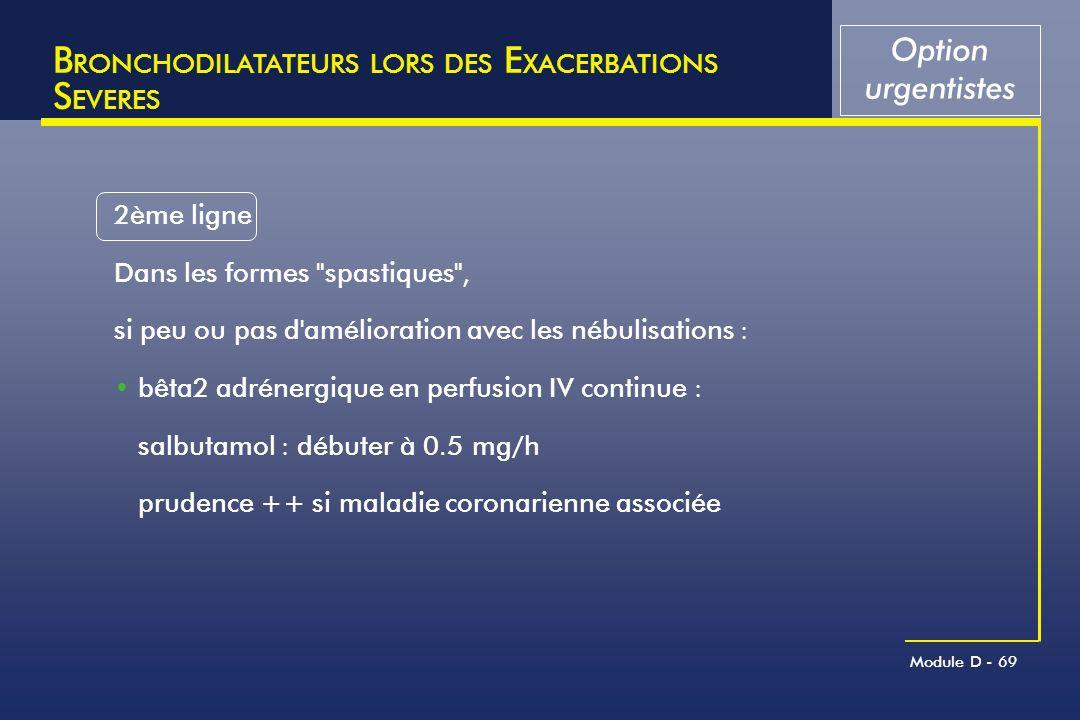 Module D - 69 B RONCHODILATATEURS LORS DES E XACERBATIONS S EVERES 2ème ligne Dans les formes