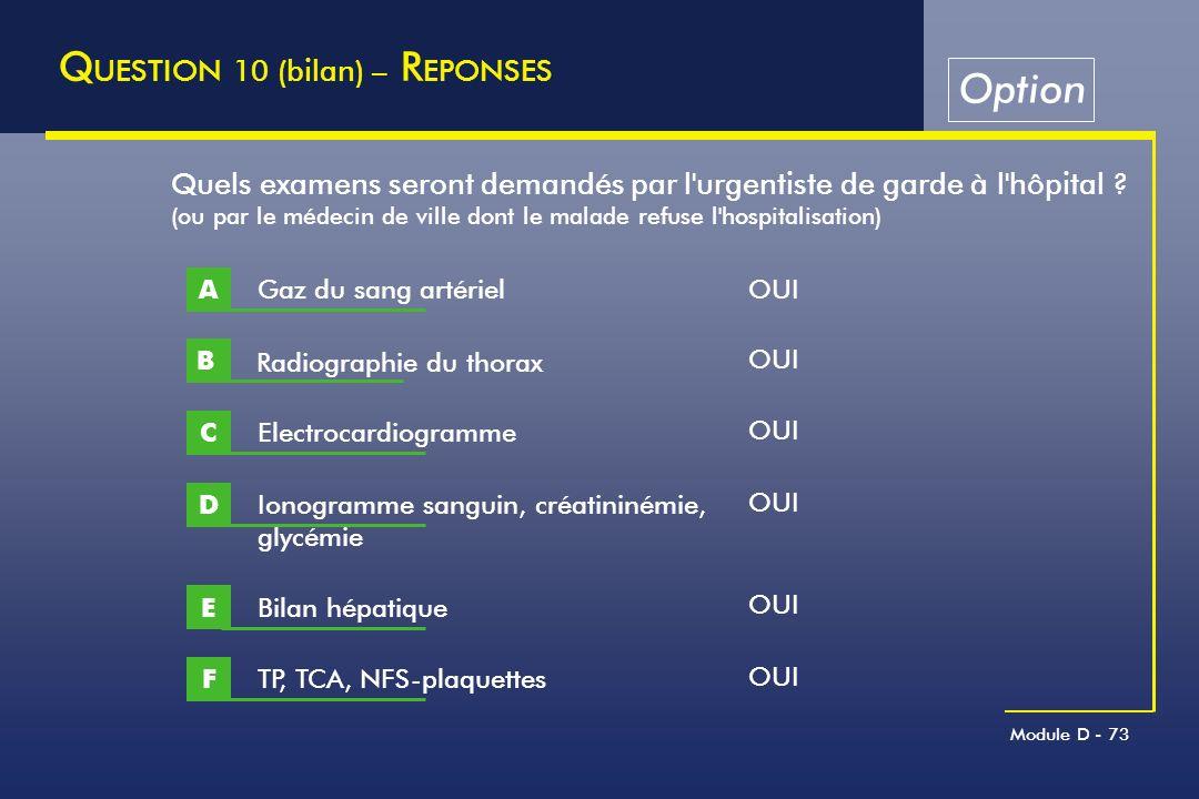 Module D - 73 Q UESTION 10 (bilan) – R EPONSES Quels examens seront demandés par l'urgentiste de garde à l'hôpital ? (ou par le médecin de ville dont