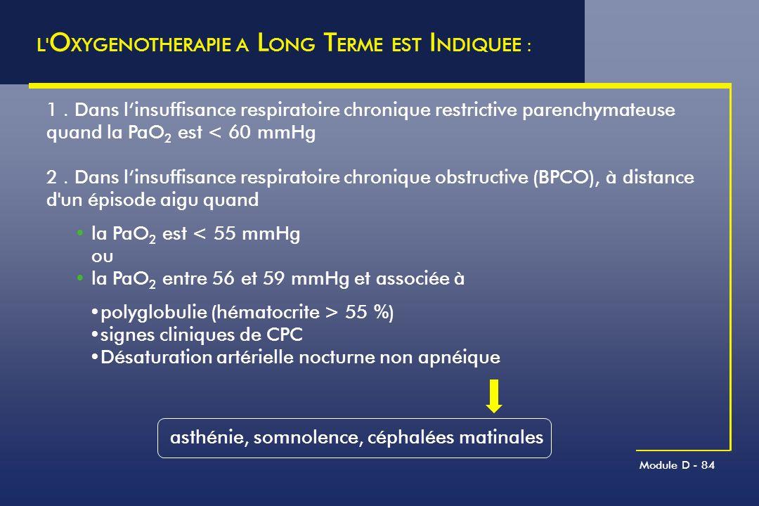 Module D - 84 L' O XYGENOTHERAPIE A L ONG T ERME EST I NDIQUEE : 1. Dans linsuffisance respiratoire chronique restrictive parenchymateuse quand la PaO