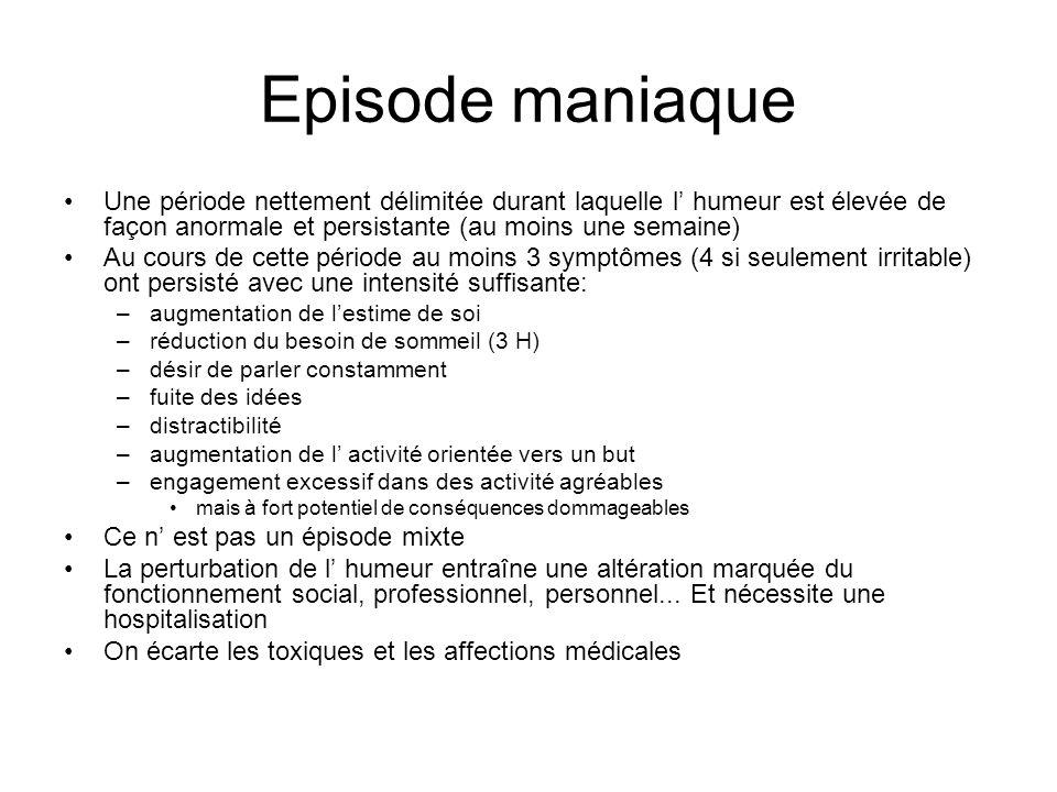 Episode maniaque Une période nettement délimitée durant laquelle l humeur est élevée de façon anormale et persistante (au moins une semaine) Au cours