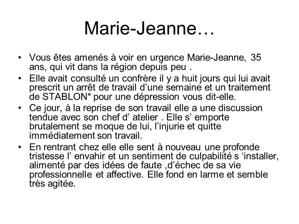 Marie-Jeanne… Vous êtes amenés à voir en urgence Marie-Jeanne, 35 ans, qui vit dans la région depuis peu. Elle avait consulté un confrère il y a huit
