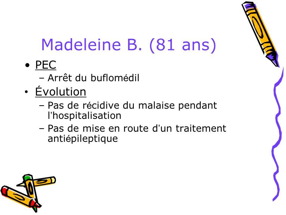 Madeleine B. (81 ans) PEC –Arrêt du buflom é dil É volution –Pas de r é cidive du malaise pendant l hospitalisation –Pas de mise en route d un traitem