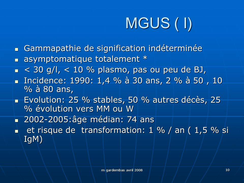 m gardembas avril 2008 10 MGUS ( I) Gammapathie de signification indéterminée Gammapathie de signification indéterminée asymptomatique totalement * as