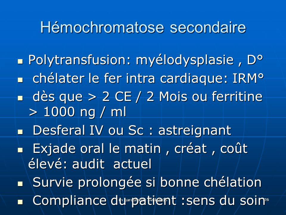 m gardembas avril 2008 26 Hémochromatose secondaire Polytransfusion: myélodysplasie, D° Polytransfusion: myélodysplasie, D° chélater le fer intra card