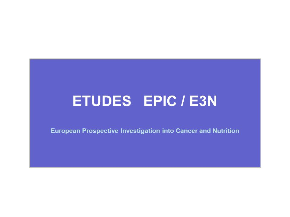 ETUDES EPIC / E3N European Prospective Investigation into Cancer and Nutrition