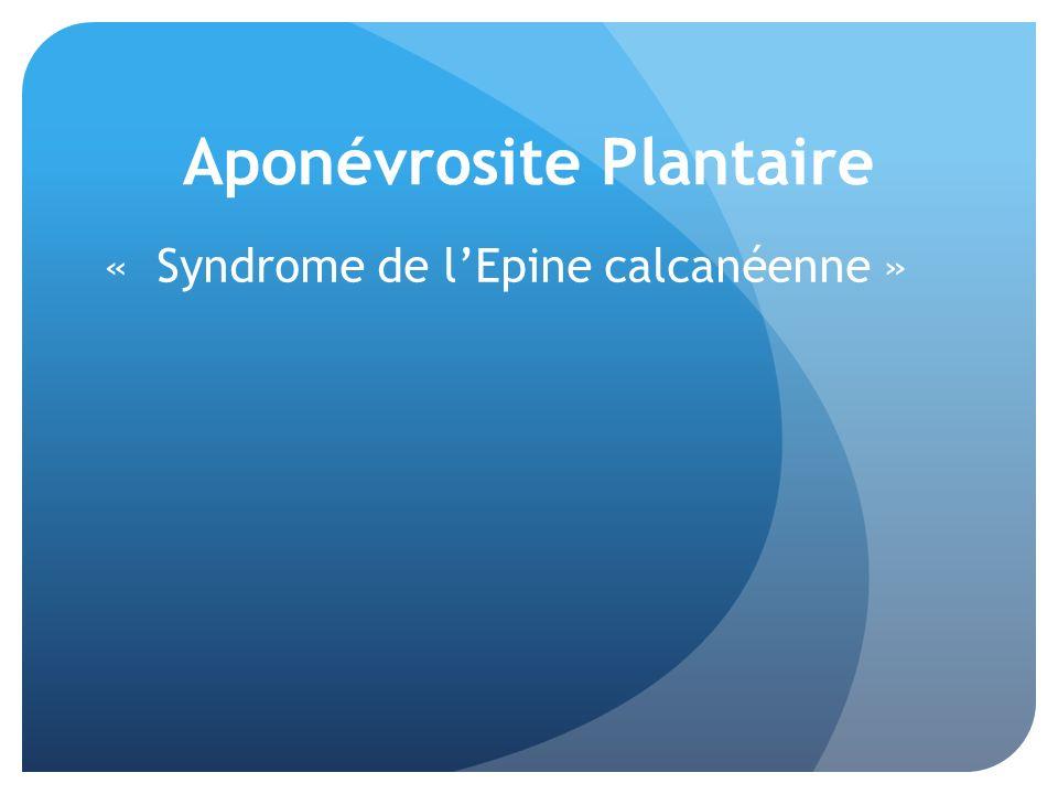 Aponévrosite Plantaire « Syndrome de lEpine calcanéenne »