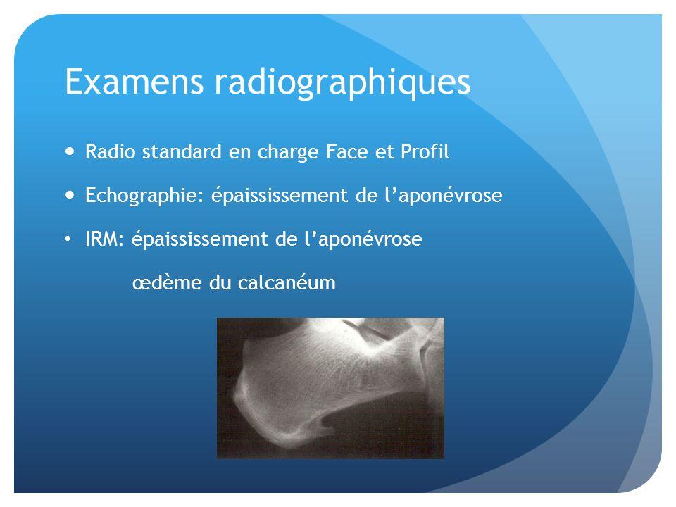 Examens radiographiques Radio standard en charge Face et Profil Echographie: épaississement de laponévrose IRM: épaississement de laponévrose œdème du