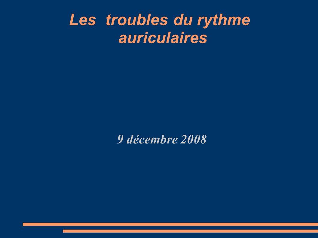 Les troubles du rythme auriculaires 9 décembre 2008