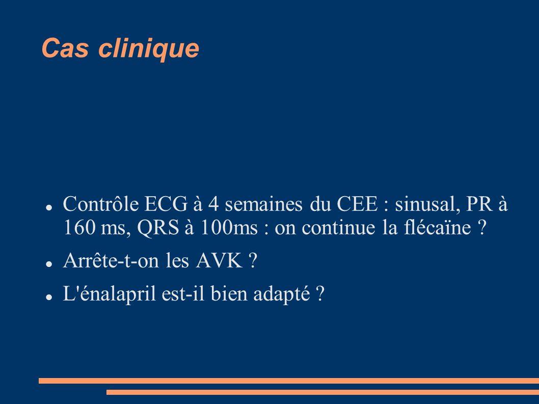 Cas clinique Contrôle ECG à 4 semaines du CEE : sinusal, PR à 160 ms, QRS à 100ms : on continue la flécaïne ? Arrête-t-on les AVK ? L'énalapril est-il