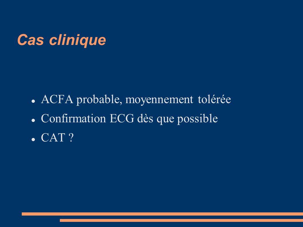 Cas clinique ACFA probable, moyennement tolérée Confirmation ECG dès que possible CAT ?
