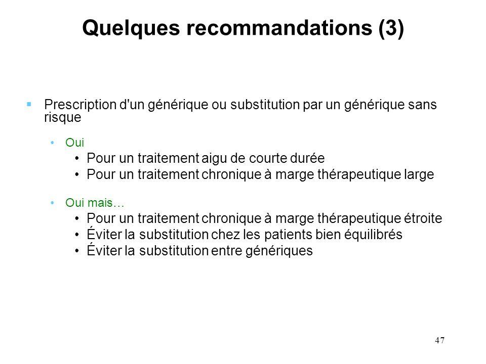 47 Quelques recommandations (3) Prescription d'un générique ou substitution par un générique sans risque Oui Pour un traitement aigu de courte durée P