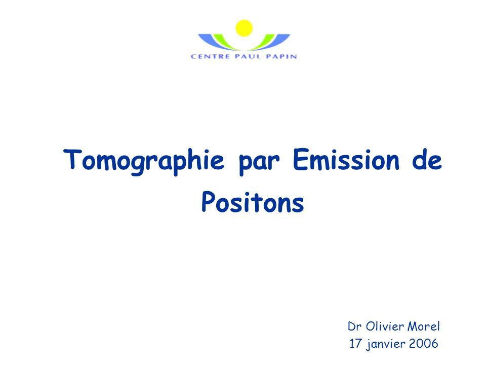 Tomographie par Emission de Positons Dr Olivier Morel 17 janvier 2006