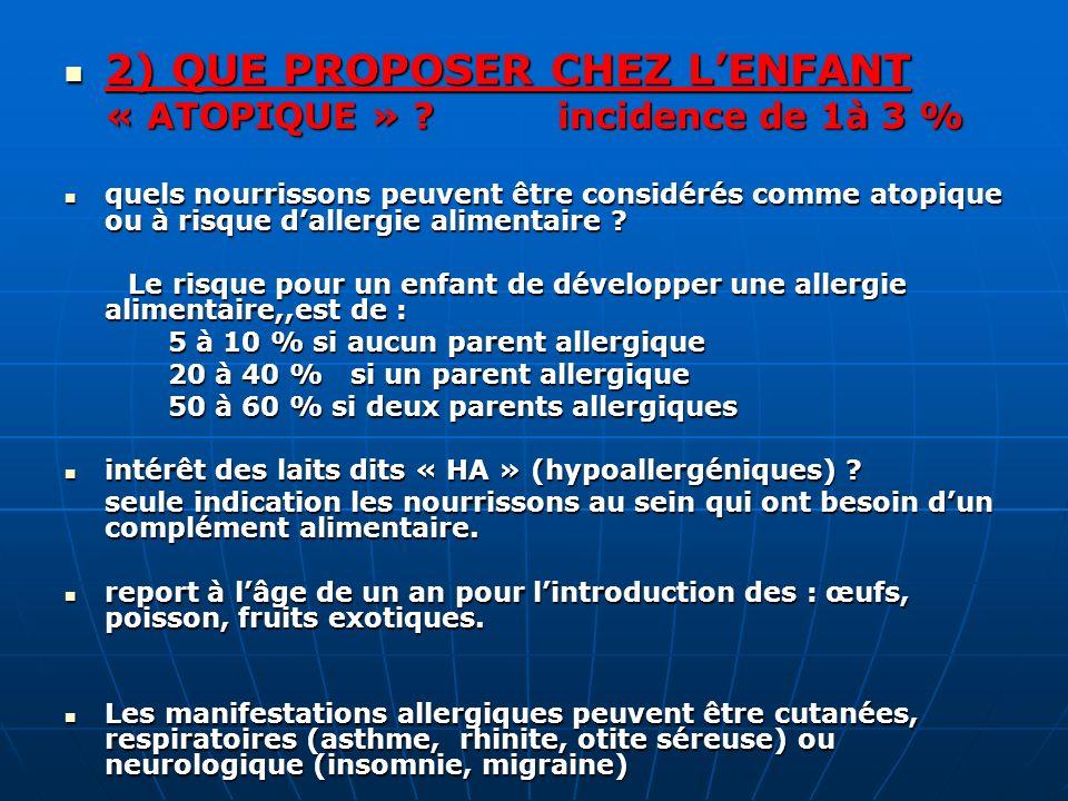 2) QUE PROPOSER CHEZ LENFANT 2) QUE PROPOSER CHEZ LENFANT « ATOPIQUE » ? incidence de 1à 3 % quels nourrissons peuvent être considérés comme atopique