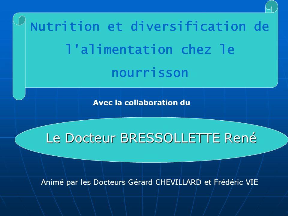 Le Docteur BRESSOLLETTE René Animé par les Docteurs Gérard CHEVILLARD et Frédéric VIE Nutrition et diversification de l'alimentation chez le nourrisso